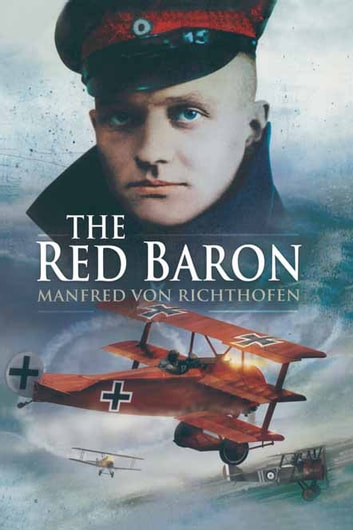 Where Did You Sleep Last Night: The Red Baron EBook By Manfred Von Richthofen