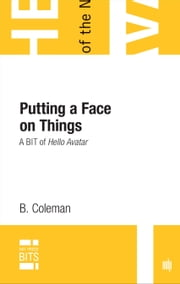 Putting A Face on Things - A BIT of Hello Avatar ebook by B. Coleman
