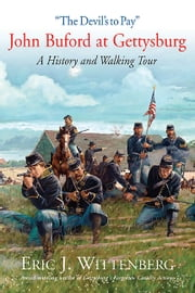 """The Devil's to Pay"" - John Buford at Gettysburg. A History and Walking Tour. ebook by Eric J. Wittenberg"