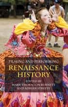 Filming and Performing Renaissance History ebook by M. Burnett,A. Streete