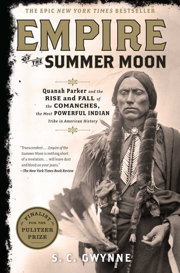 Empire of the Summer Moon - Quanah Parker and the Rise and Fall of the Comanches, the Most Powerful Indian Tribe in American History ebook by S. C. Gwynne