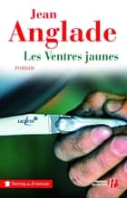 Les ventres jaunes ebook by Jean ANGLADE