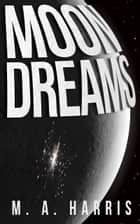 Moon Dreams ebook by M.A. Harris