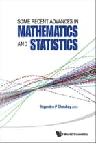 Some Recent Advances In Mathematics And Statistics - Proceedings Of Statistics 2011 Canada/imst 2011-fim Xx ebook by Yogendra P Chaubey