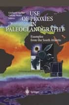 Use of Proxies in Paleoceanography ebook by Gerhard Fischer,Gerold Wefer