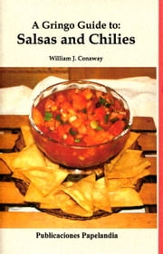 A Gringo Guide to Salsas and Chilies ebook by William J. Conaway