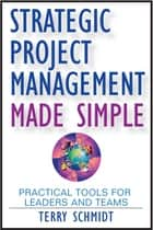 Strategic Project Management Made Simple ebook by Terry  Schmidt