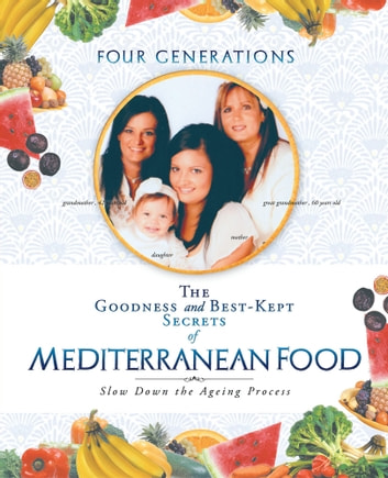 The Goodness and Best-Kept Secrets of Mediterranean Food - Slow Down the Ageing Process ebook by Ortensia Greco-Conte