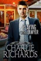 Playing with a Lawyer ebook by Charlie Richards