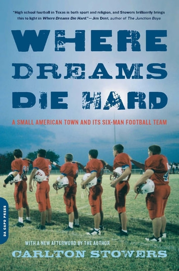 Where Dreams Die Hard - A Small American Town and Its Six-Man Football Team ebook by Carlton Stowers