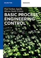 Basic Process Engineering Control ebook by Paul Serban Agachi,Mircea Vasile Cristea