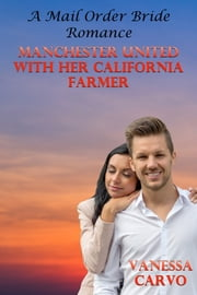 Manchester United With Her California Farmer (A Mail Order Bride Romance) ebook by Vanessa Carvo