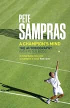 Pete Sampras - A Champion's Mind ebook by Pete Sampras, Peter Bodo