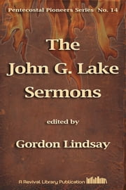 The John G. Lake Sermons ebook by John G. Lake,Ed. Gordon Lindsay