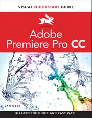 Premiere Pro CC - Visual QuickStart Guide ebook by Jan Ozer