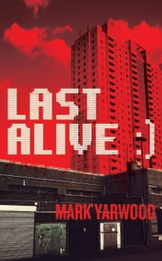 Last Alive - The 3rd Edmonton Police Station Thriller ebook by Mark Yarwood
