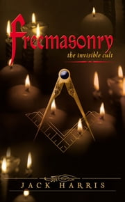 Freemasonry - The Invisible Cult ebook by Jack Harris