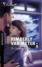 To Catch a Killer ebook by Kimberly Van Meter