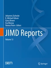 JIMD Reports - Case and Research Reports, Volume 13 ebook by Johannes Zschocke,K. Michael Gibson,Garry Brown,Verena Peters,Eva Morava