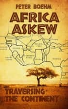 Africa Askew - Traversing the Continent ebook by Peter Boehm