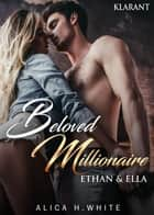 Beloved Millionaire. Ethan und Ella eBook by Alica H. White
