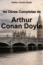 As Obras Completas de Arthur Conan Doyle ebook by Arthur Conan Doyle