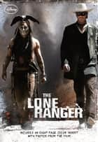 Lone Ranger, The ebook by Disney Book Group, Elizabeth Rudnick