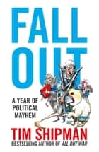 Fall Out: A Year of Political Mayhem ebook by Tim Shipman