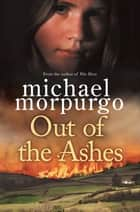 Out of the Ashes ebook by Michael Morpurgo