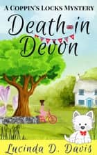 Death in Devon - Coppin's Locks Mystery Series, #3 ebook by Lucinda D. Davis