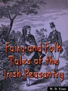 Fairy and Folk Tales of the Irish Peasantry ebook by W. B. Yeats
