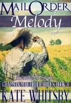 Mail Order Melody (Chapman Mail Order Brides: Book 3) ebook by