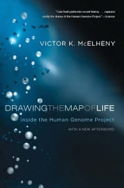 Drawing the Map of Life - Inside the Human Genome Project ebook by Victor K. McElheny
