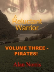Pirates! - A Reluctant Warrior, #3 ebook by Alan Norris
