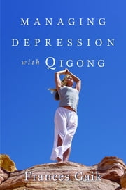 Managing Depression with Qigong ebook by Fran Gaik
