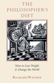 The Philosopher's Diet - How to Lose Weight & Change the World ebook by Richard Watson