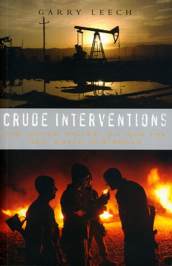 Crude Interventions - The United States, Oil and the New World (Dis)Order ebook by Garry Leech