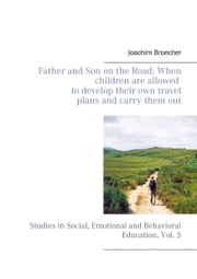 Father and son on the road: When children are allowed to develop their own travel plans and carry them out - Studies in Social, Emotional and Behavioral Education, Vol. 5 ebook by Joachim Broecher