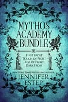 Mythos Academy Bundle: First Frost, Touch of Frost, Kiss of Frost & Dark Frost ebook by Jennifer Estep