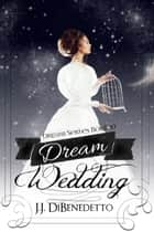 Dream Wedding (Dream Series, Book 10) ebook by J.J. DiBenedetto