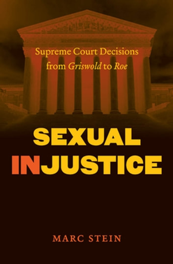 Sexual Injustice - Supreme Court Decisions from Griswold to Roe ebook by Marc Stein