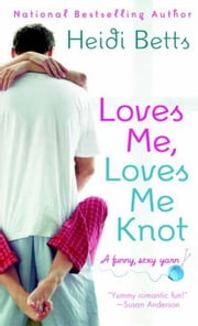 Loves Me, Loves Me Knot ebook by Heidi Betts