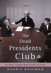 "The Dead Presidents Club - Tom Paine's ""Common Sense"" for the 21st Century ebook by Harris Baseman"