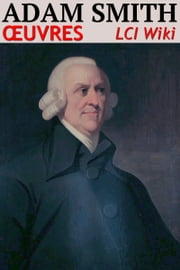 Adam Smith - Oeuvres (LCI Wiki) ebook by Adam Smith