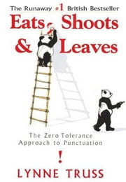 Eats, Shoots & Leaves - The Zero Tolerance Approach to Punctuation ebook by Kobo.Web.Store.Products.Fields.ContributorFieldViewModel