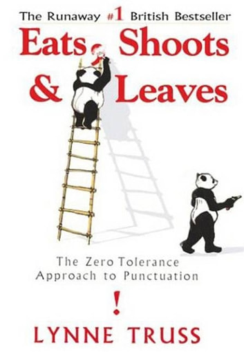 Eats, Shoots & Leaves - The Zero Tolerance Approach to Punctuation ebook by Lynne Truss
