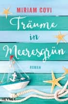 Träume in Meeresgrün - Roman eBook by Miriam Covi