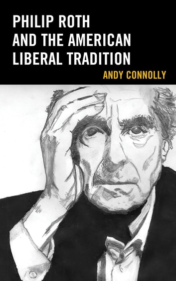 Philip Roth and the American Liberal Tradition ebook by Andy Connolly