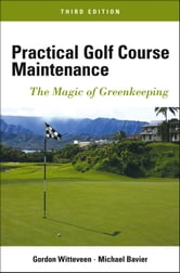 Practical Golf Course Maintenance - The Magic of Greenkeeping ebook by Gordon Witteveen,Michael Bavier