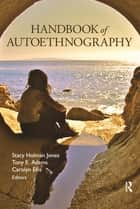 Handbook of Autoethnography ebook by Stacy Holman Jones, Tony E Adams, Carolyn Ellis